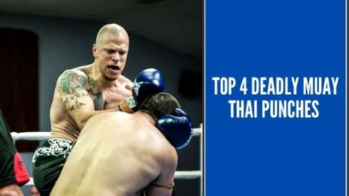 Top 4 Deadly Muay Thai Punches